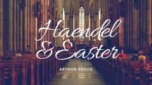 Arthur Prelle Haendel and Easter