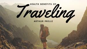 Arthur Prelle Health Benefits of Traveling